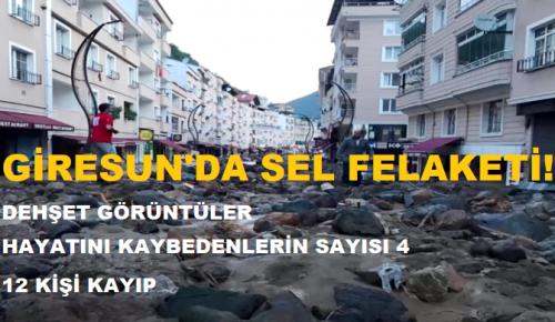 GİRESUN'DA SEL FELAKETİ!
