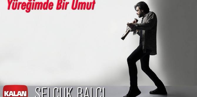 YÜREĞUMDE BİR UMUT / SELÇUK BALCI