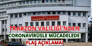 TRABZON VALİLİĞİ'NDEN CORONAVİRÜSLE MÜCADELEDE FLAŞ AÇIKLAMA!