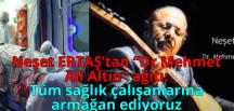"""Neşet ERTAŞ'tan """"Dr Mehmet Ali Altın"""" ağıtı;Tüm sağlık çalışanlarımıza armağan ediyoruz"""